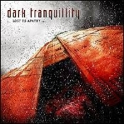 DARK TRANQUILLITY  (sweden) -lost to apathy   (0104)