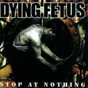 DYING FETUS  (usa)-Stop at Nothing  (0011)