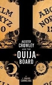 ALEISTER CROWLEY AND THE OUIJA BOARD (J. Edward C.)  02