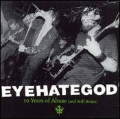 EYEHATEGOD (USA) - 10 Years of Abuse (and Still Broke)  (01)